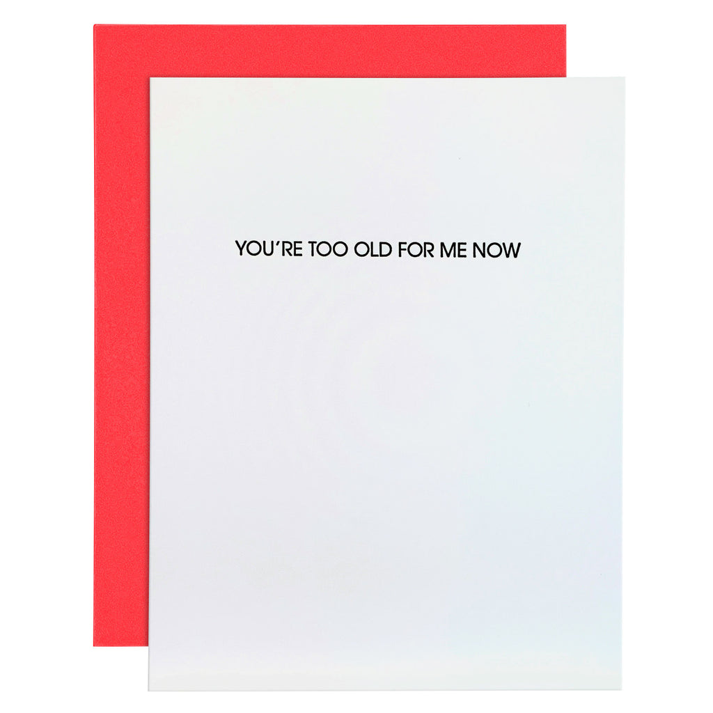 """You're Too Old For Me Now"" Funny Birthday Letterpress Card"