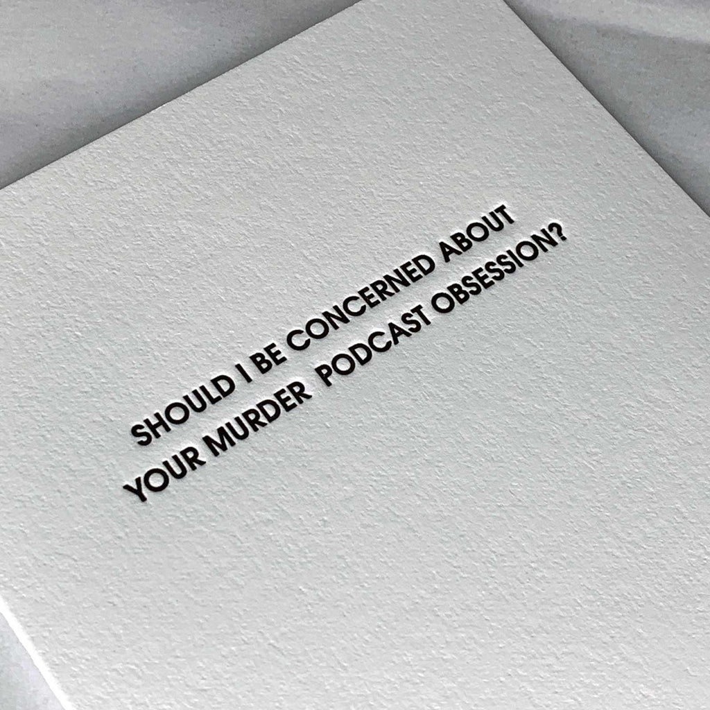 Murder Podcast Obsession Funny Everyday Letterpress Card Close Up