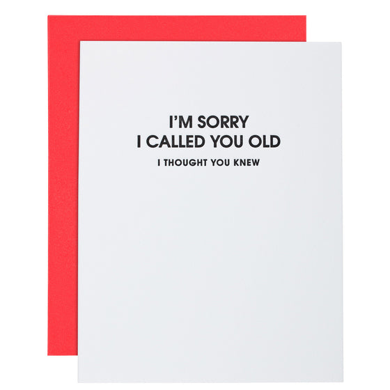 """I'm Sorry I Called You Old"" Funny Birthday Letterpress Card"