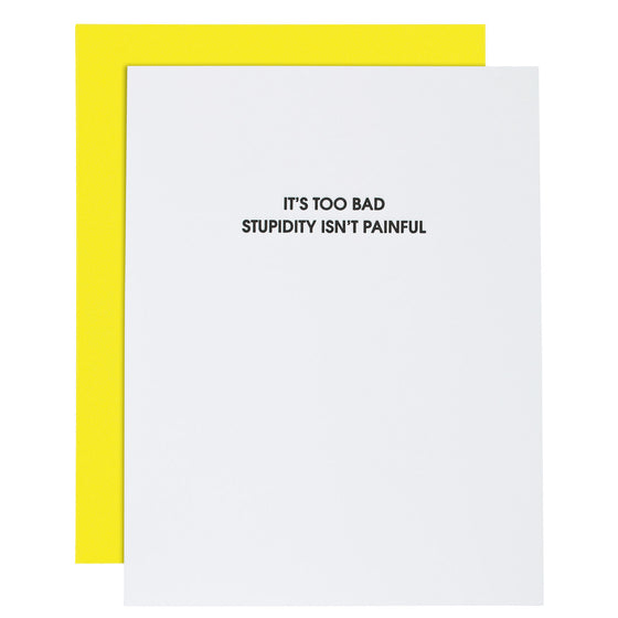 """It's Too Bad Stupidity Isn't Painful"" Funny Letterpress Card"