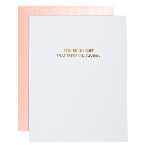 You're the Gift That Keeps On Give Letterpress Card