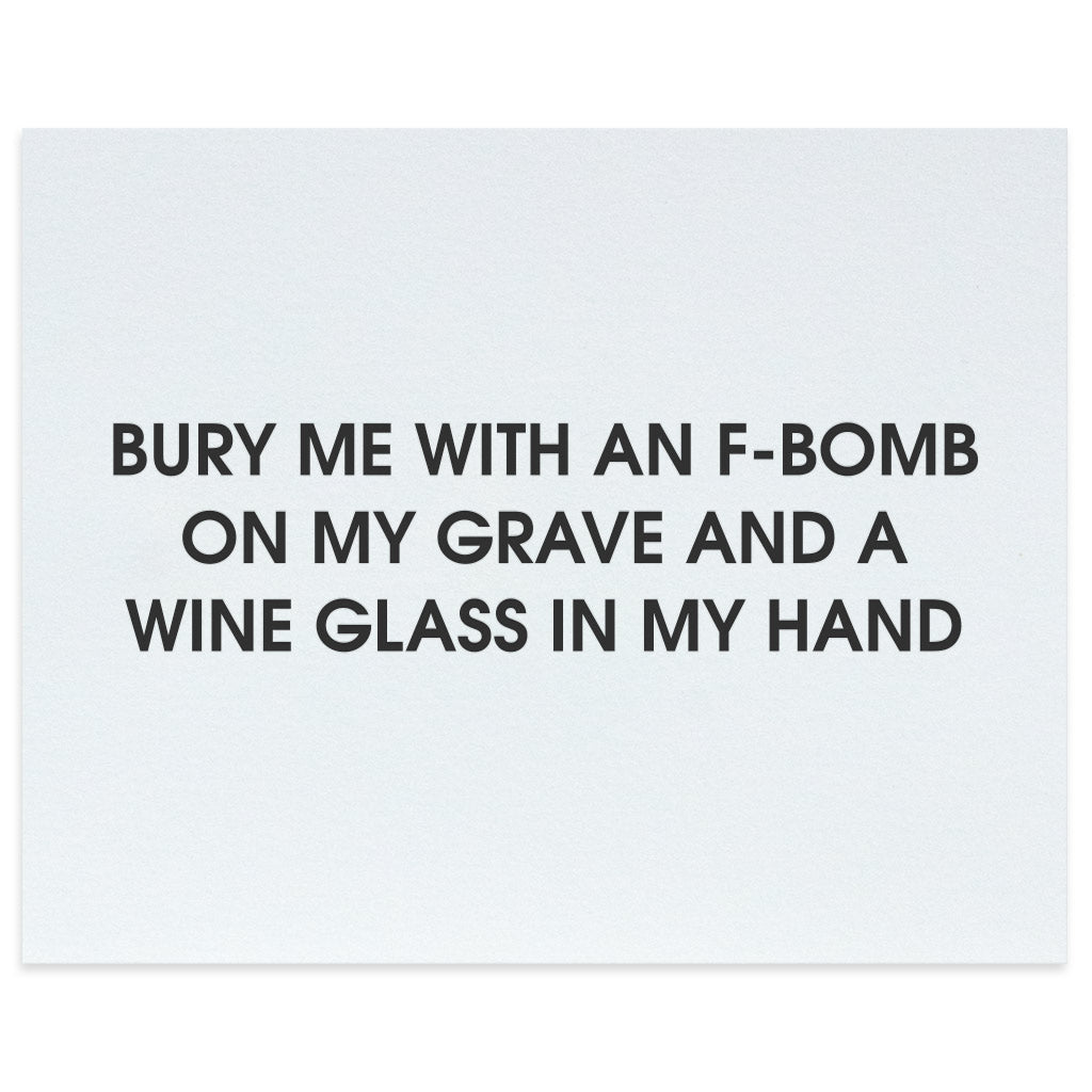 Bury Me With an F-Bomb on My Grave and a Wine Glass in My Hand Letterpress Art Print