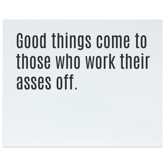 Good Things Come to Those Who Work Their Asses Off Letterpress Art Print