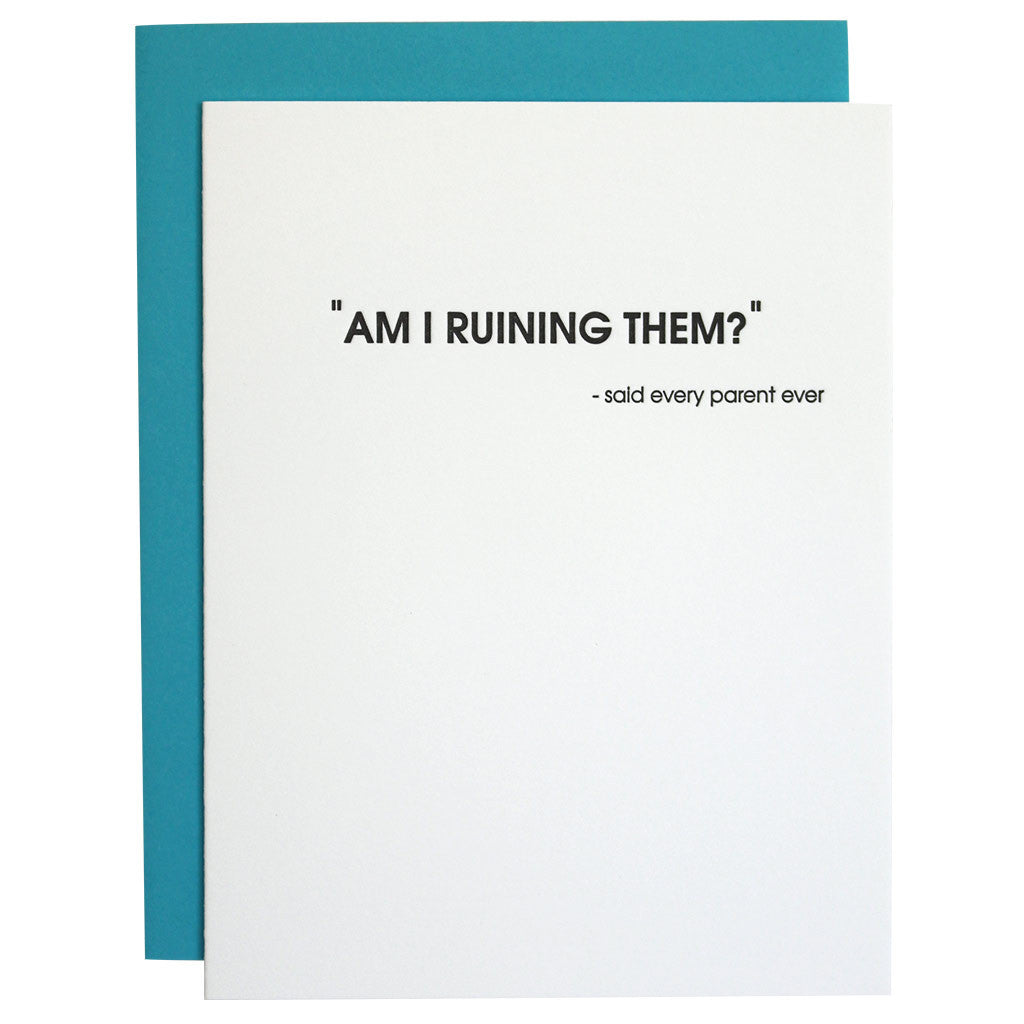 Am I Ruining Them? Parenting Letterpress Card