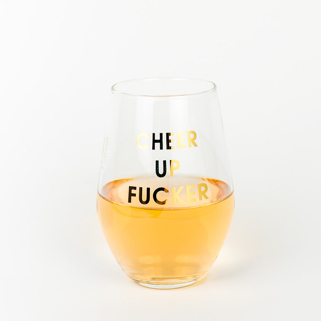 Cheer Up Fucker 19oz Stemless Wine Glass by Chez Gagne