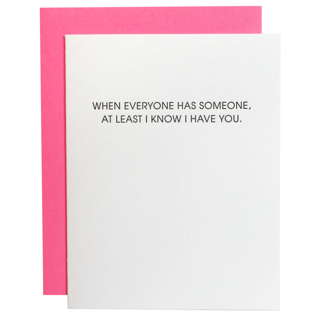 When Everyone Has Someone I Have You Letterpress Card