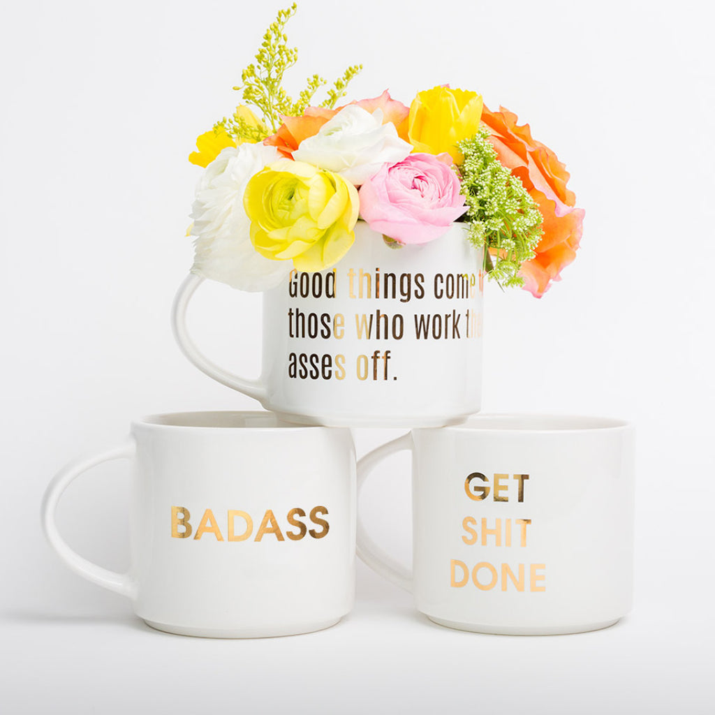 Good Things Come To Those Who Work Their Asses Off Motivational Coffee Mug by Chez Gagné