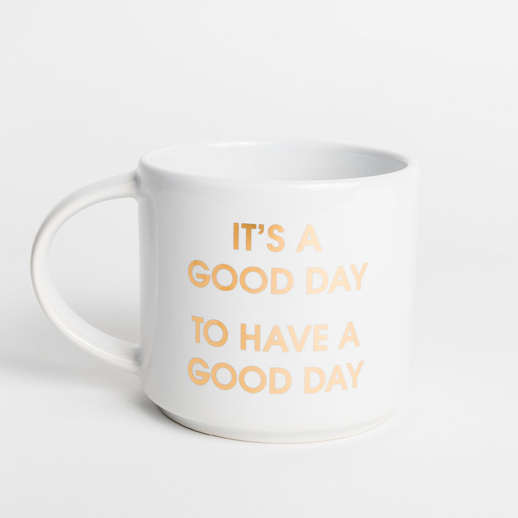 It's A Good Day To Have a Good Day Coffee Mug by Chez Gagné