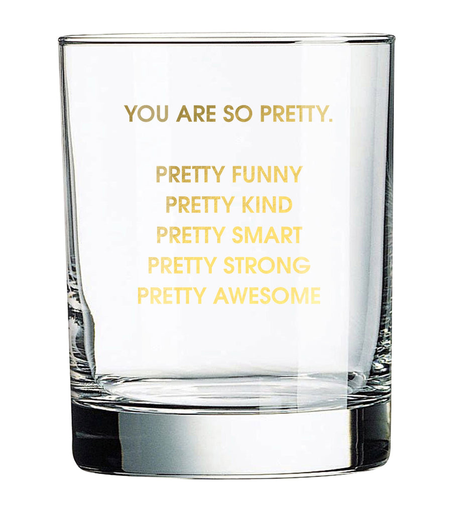 You Are So Pretty - Rocks Glass