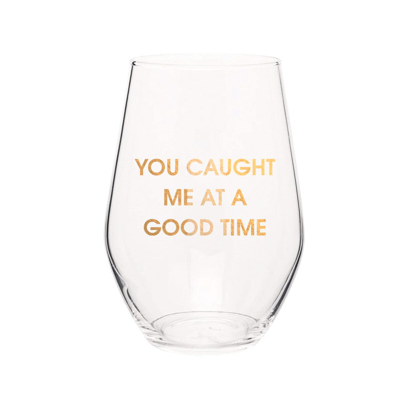 You Caught Me At A Good Time- Gold Foil Stemless Wine Glass