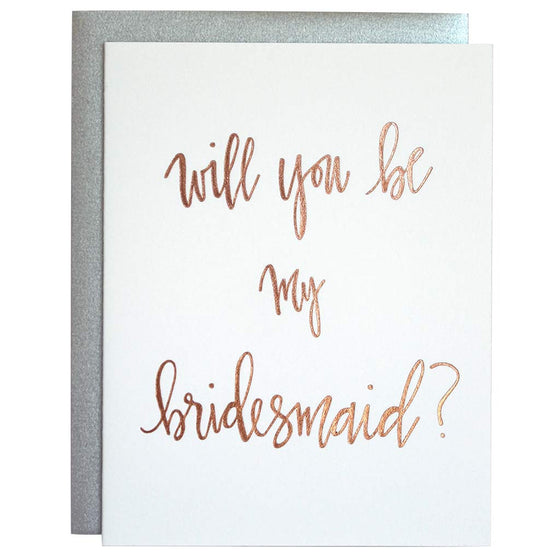 Be My Bridesmaid Rose Gold Letterpress Card