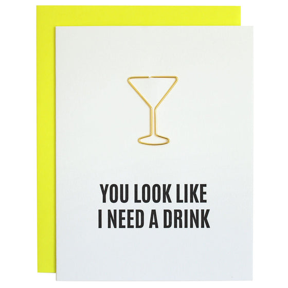 You Look Like I Need a Drink Paper Clip Letterpress Card