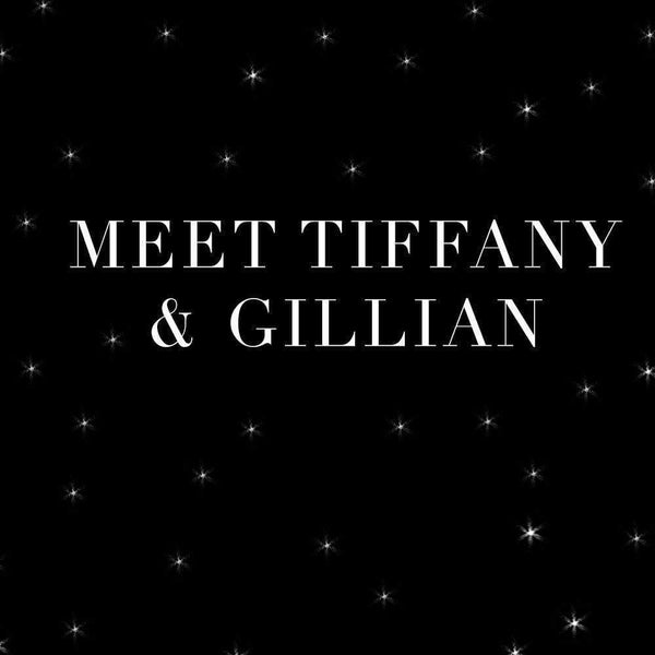 MEET OUR FOUNDERS - TIFFANY & GILLIAN