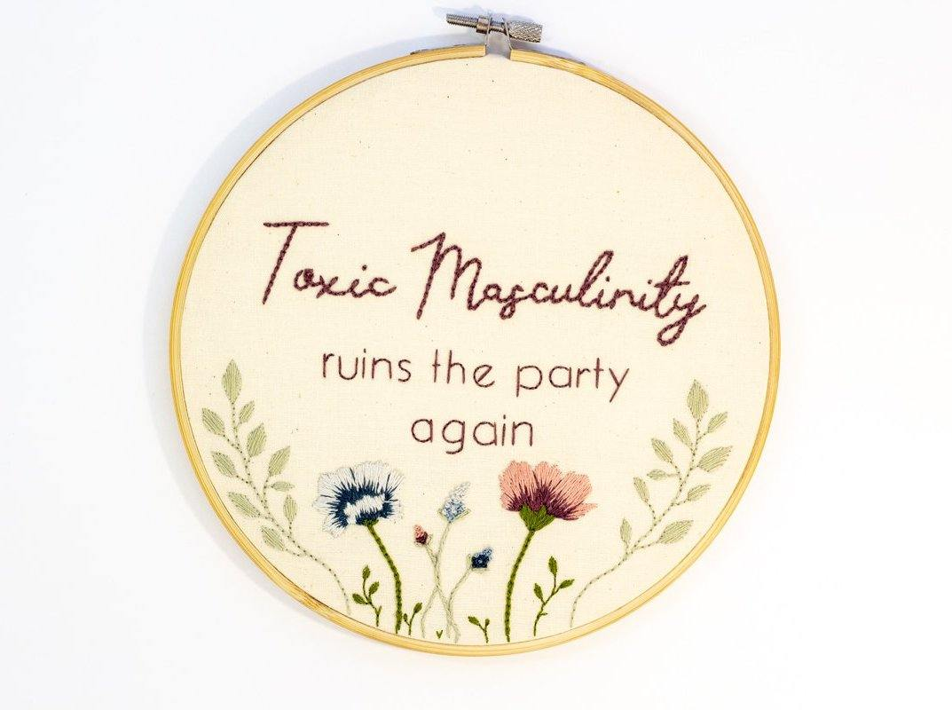 Toxic Masculinity Ruins The Party Again | Embroidery Hoop Art | The Femme Bohemian - The Femme Bohemian