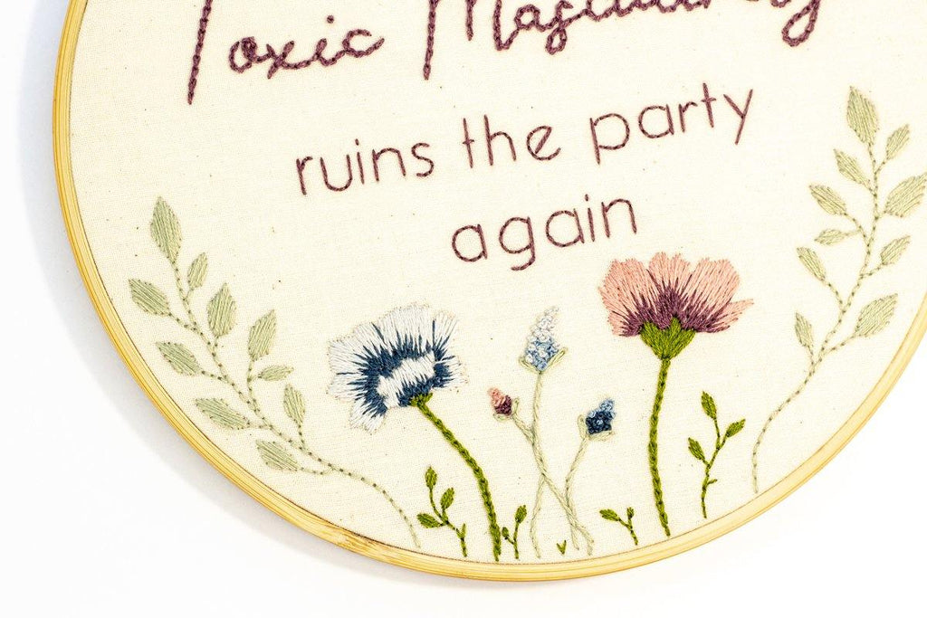 Toxic Masculinity Ruins The Party Again | Embroidery Hoop Art | The Femme Bohemian