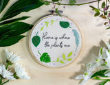 Home Is Where The Plants Are Embroidery Hoop | The Femme Bohemian