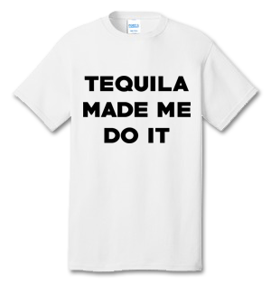 Tequila Made Me Do It 100% Cotton Tee Shirt #E003
