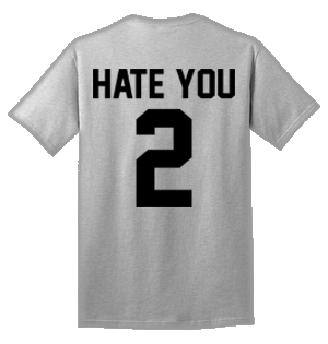 HATE YOU 2 100% Cotton Tee Shirt #F002