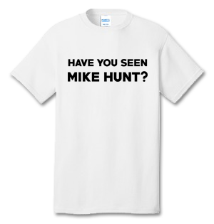 Have You Seen Mike Hunt? 100% Cotton Tee Shirt