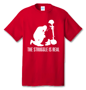 The Struggle Is Real 100% Cotton Tee Shirt #M003