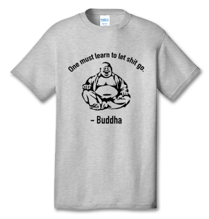 One Must Learn To Let Shit Go - Buddha 100% Cotton Tee Shirt #N003