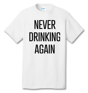 Never Drinking Again 100% Cotton Tee Shirt #S002