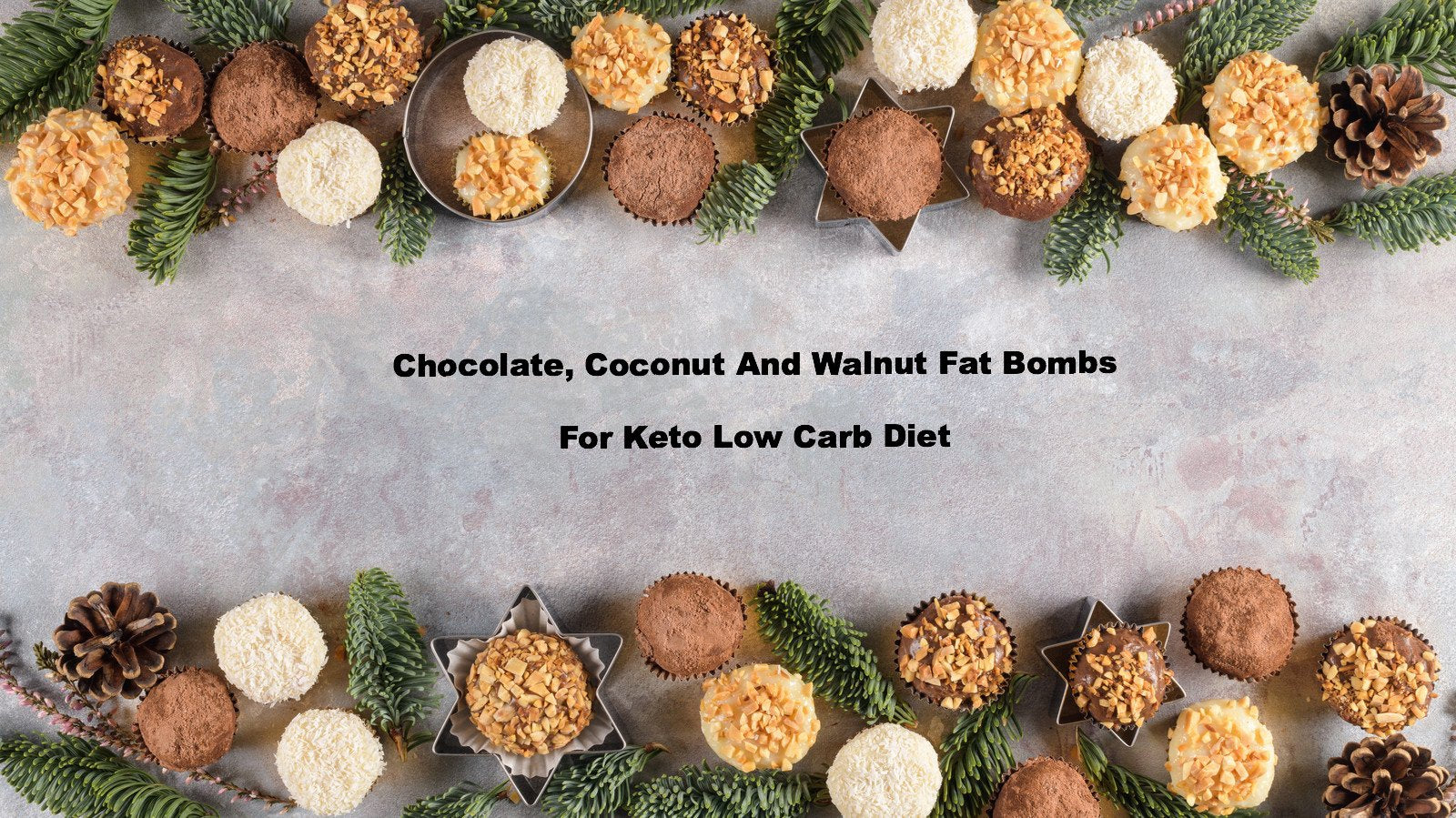 Buy Chocolate, Coconut and Walnut Fat Bombs