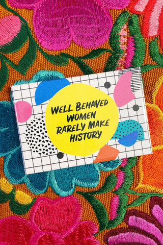 ShopMucho Well Behaved Women Rarely Make History Magnet