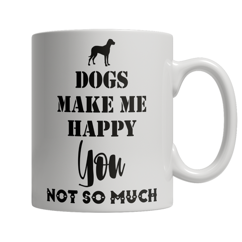 Dogs Make Me Happy - You Not So Much