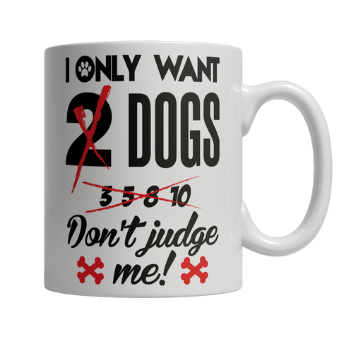 I Only Want Dogs - Don't Judge Me!