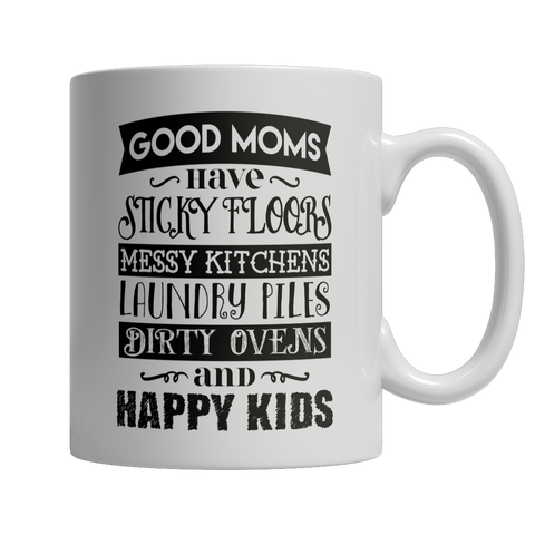 Good Moms Have Sticky Floors, Messy Kitchens, Laundry Piles, Dirty Ovens, and Happy Kids