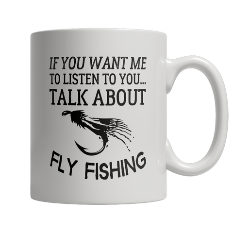 If You Want Me to Listen to You... Talk About Fly Fishing