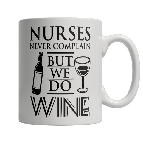 Nurses Never Complain - But We Do Wine