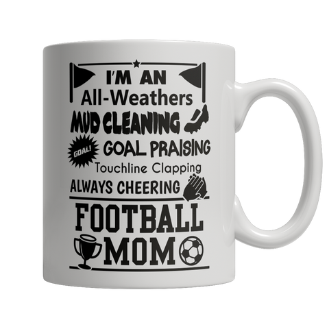 I'm An All Weathers, Mud Cleaning, Goal Praising, Touchline Clapping, Always Cheering Football Mom