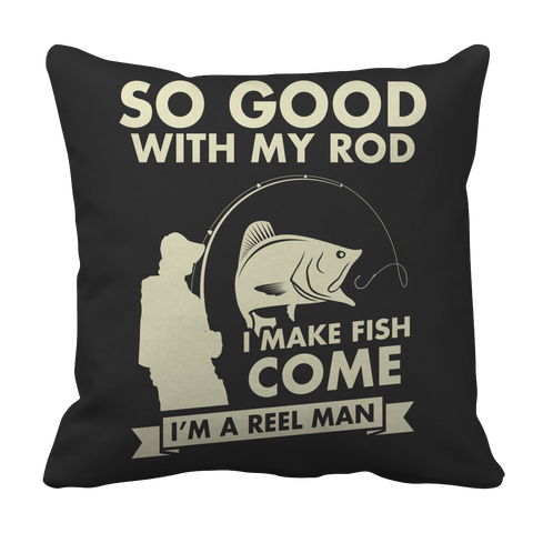 So Good with My Rod I Make Fish Come - I'm a Reel Man