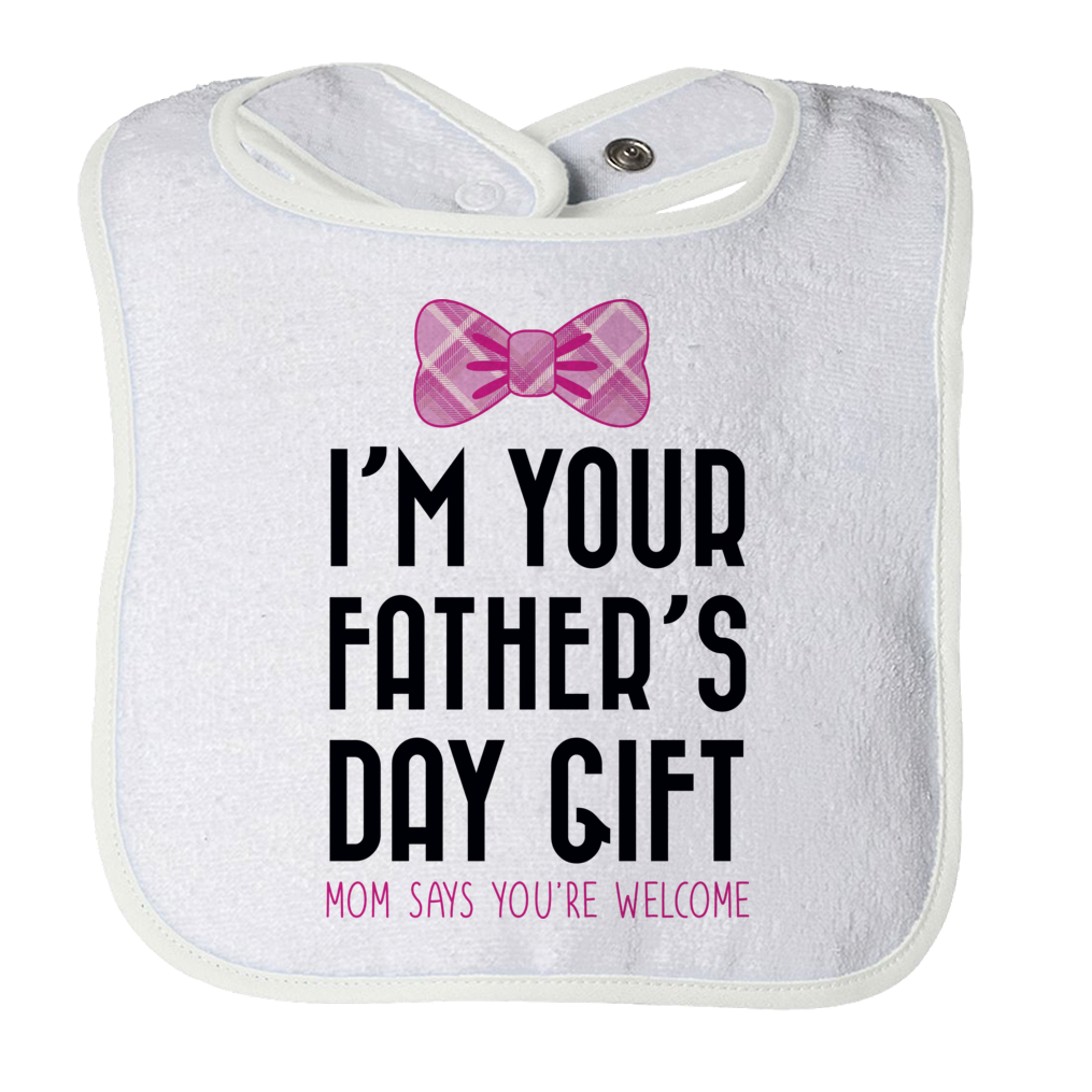I'm Your Father's Day Gift - Mom Says You're Welcome - Girl