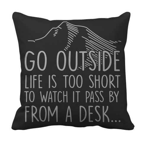 Go Outside - Life Is Too Short to Watch It Pass by from a Desk...