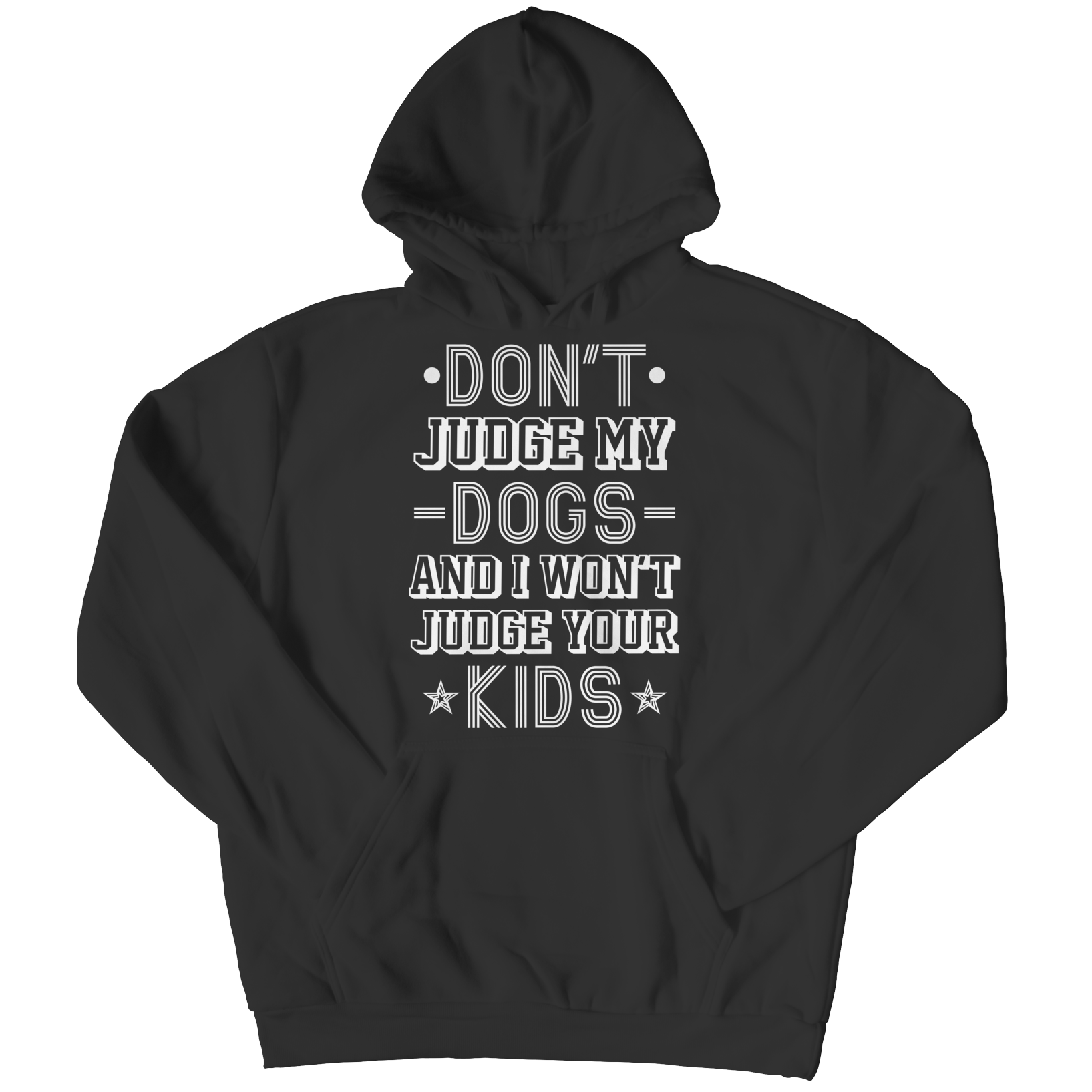 Don't Judge My Dogs and I Won't Judge Your Kids