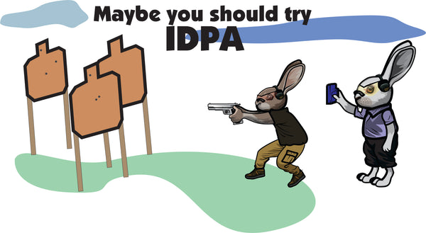 Maybe you should try shooting IDPA