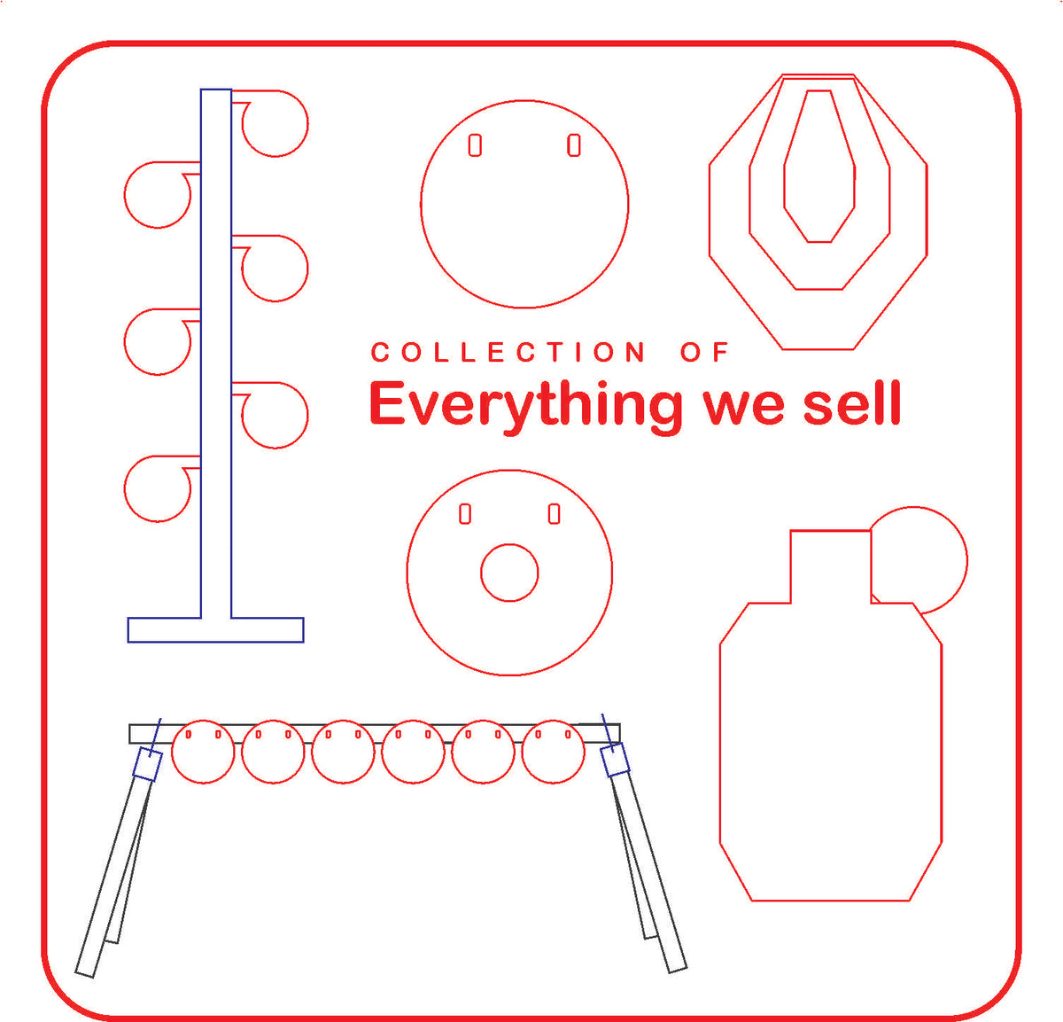 Everything we sell... Seriously. Everything.