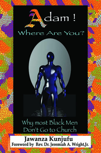 Adam! Where Are You: Why Most Black Men Don't Go To Church