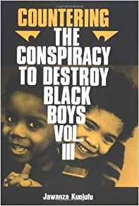 Countering The Conspiracy To Destroy Black Boys Vol. III