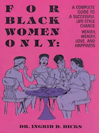 For Black Women Only: A Complete Guide to a Successful Life Style Change Health, Wealth, Love and Happiness