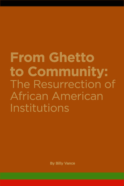 From Ghetto to Community: The Resurrection of African American Institutions