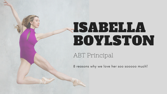 Isabella Boylston - 8 Reasons why we love her