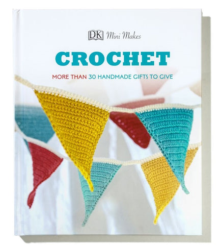 Mini Makes Crochet - More than 30 Handmade Gifts to Give