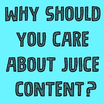 Why should you care about juice content?