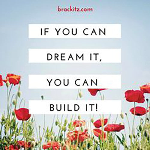 If you can dream it, you can build it!