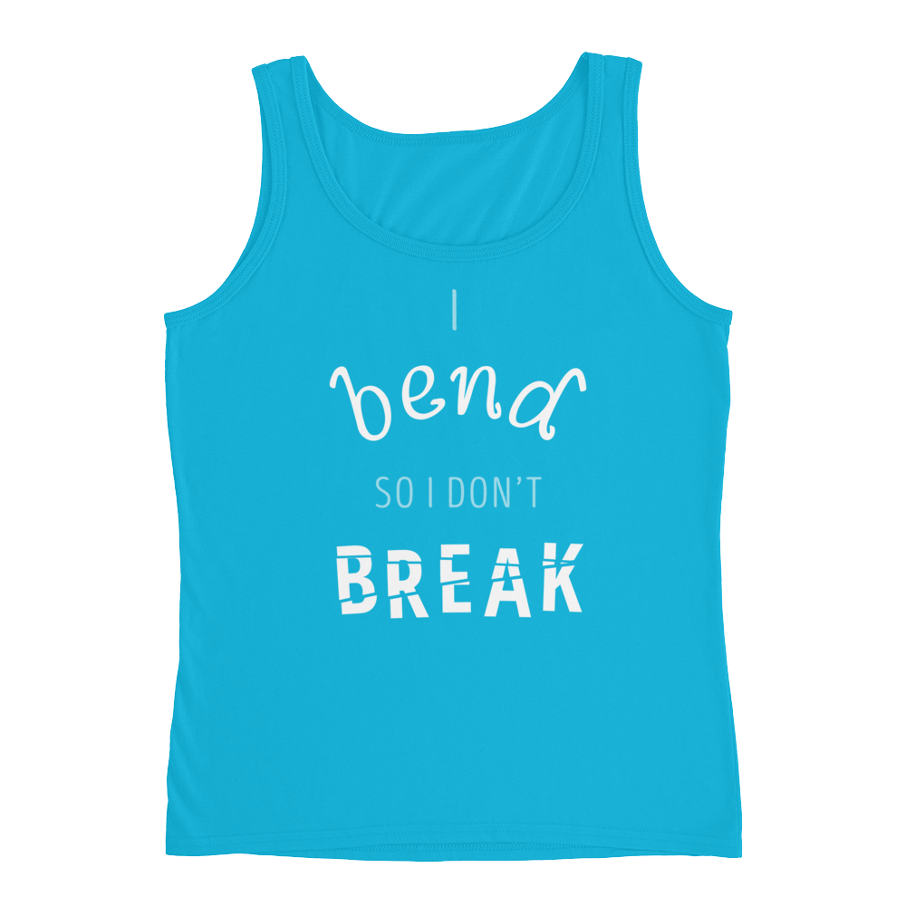 I Bend So I Don't Break: Women's Tank Top