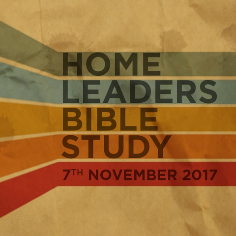 Home Leaders Bible Study (HLBS) - 7th November 2017